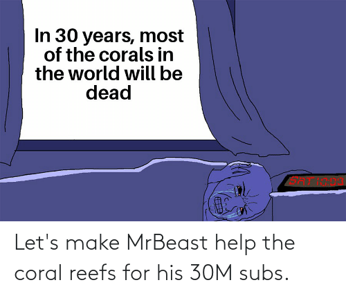 Help: Let's make MrBeast help the coral reefs for his 30M subs.