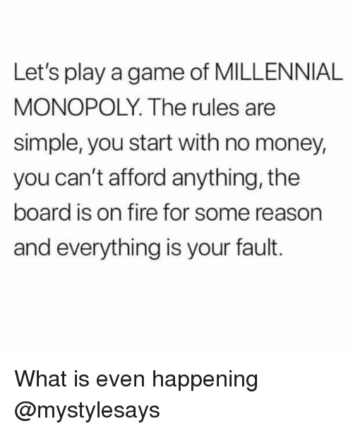 Millennial Monopoly: Let's play a game of MILLENNIAL  MONOPOLY. The rules are  simple, you start with no money,  you can't afford anything, the  board is on fire for some reason  and everything is your fault. What is even happening @mystylesays