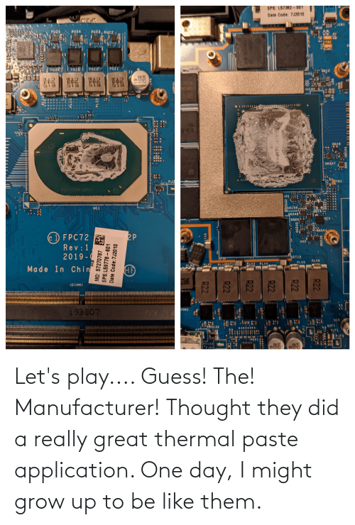 one day: Let's play.... Guess! The! Manufacturer! Thought they did a really great thermal paste application. One day, I might grow up to be like them.
