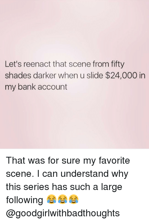 Reenacted: Let's reenact that scene from fifty  shades darker when u slide $24,000 in  my bank account That was for sure my favorite scene. I can understand why this series has such a large following 😂😂😂 @goodgirlwithbadthoughts