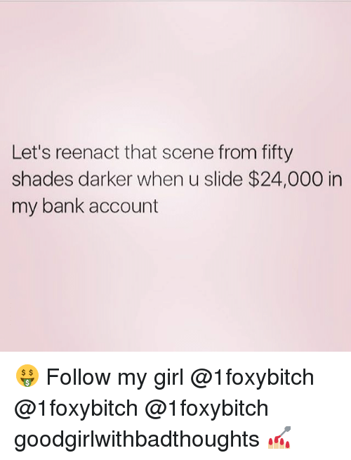 Reenacted: Let's reenact that scene from fifty  shades darker when u slide $24,000 in  my bank account 🤑 Follow my girl @1foxybitch @1foxybitch @1foxybitch goodgirlwithbadthoughts 💅🏼