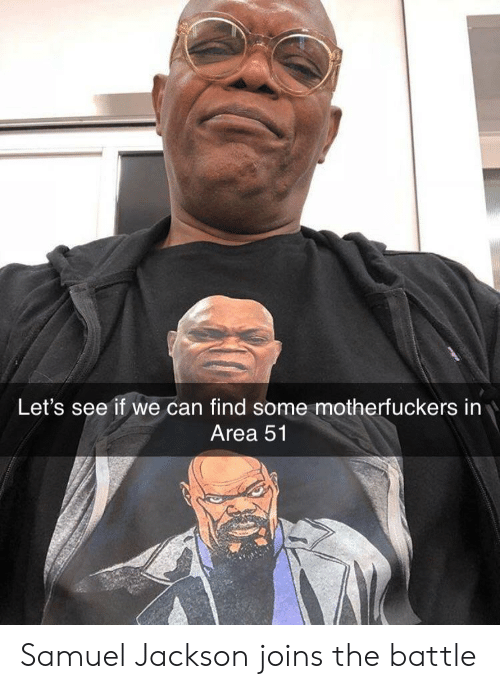 Motherfuckers: Let's see if we can find some motherfuckers in  Area 51 Samuel Jackson joins the battle