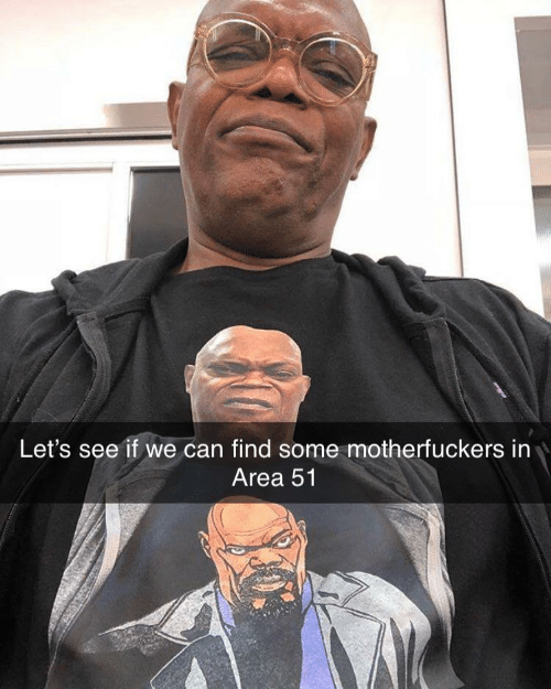 Motherfuckers: Let's see if we can find some motherfuckers in  Area 51