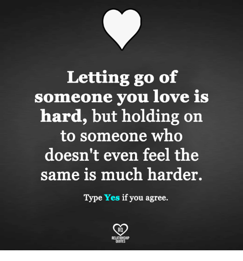 Letting Go of Someone You Love Is Hard but Holding on to ...
