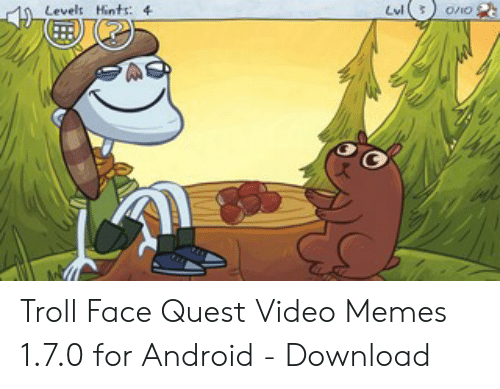Android, Memes, and Troll: Levels Hents: 4 Troll Face Quest Video Memes 1.7.0 for Android - Download