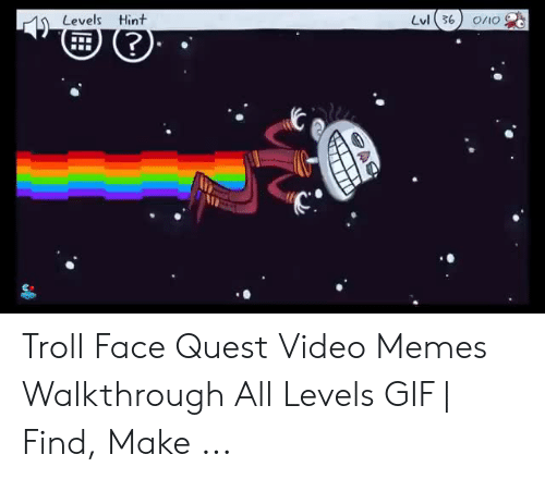 Quest Video: Levels Hint  Lvl 36  O/IO Troll Face Quest Video Memes Walkthrough All Levels GIF | Find, Make ...