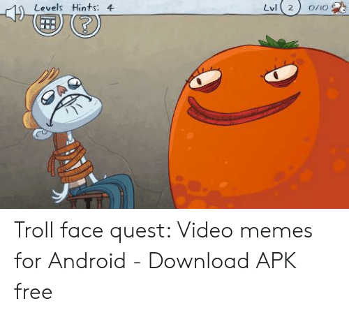 Quest Video: Levels Hints: 4  Lvl  2  0/iO Troll face quest: Video memes for Android - Download APK free