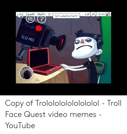 Memes, Troll, and youtube.com: Levels Hints: O  2  Gef velinted nts  SLO MO Copy of Trololololololololol - Troll Face Quest video memes - YouTube
