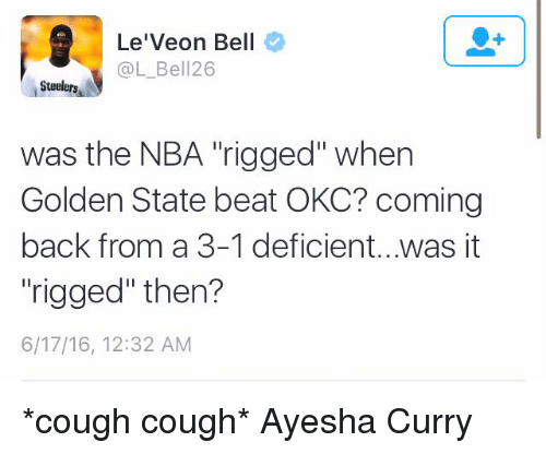 """Ayesha Curry: Le'Veon Bell  @L Bell 26  Steelers  was the NBA rigged"""" when  Golden State beat OKC? coming  back from a 3-1 deficient...was it  """"rigged"""" then?  6/17/16, 12:32 AM *cough cough* Ayesha Curry"""
