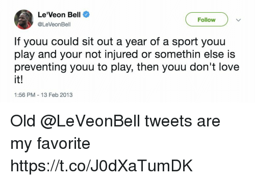 Love, Mike Tomlin, and Old: Le'Veon Bell  @LeVeonBell  Follow  If youu could sit out a year of a sport youu  play and your not injured or somethin else is  preventing youu to play, then youu don't love  it!  1:56 PM 13 Feb 2013 Old @LeVeonBell tweets are my favorite https://t.co/J0dXaTumDK