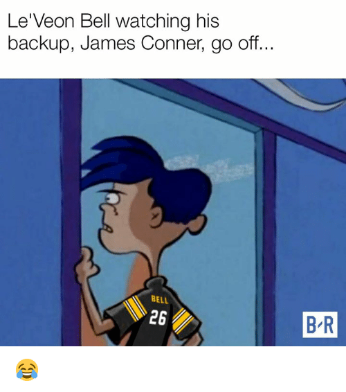 James, Bell, and Backup: Le'Veon Bell watching his  backup, James Conner, go off...  BELL  26  B R 😂