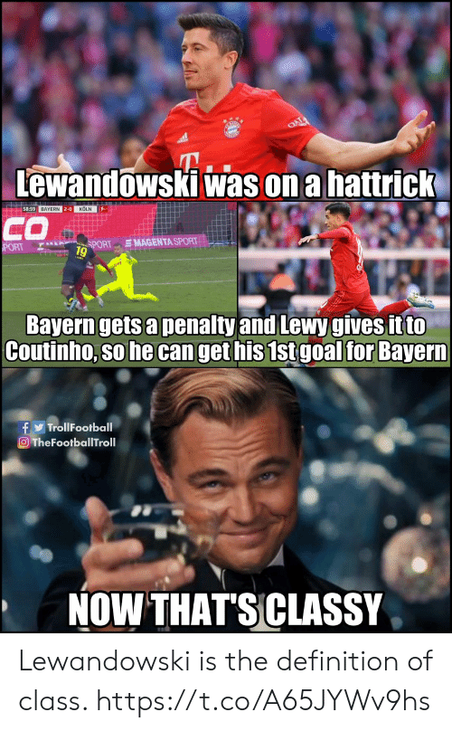 Lewy: Lewandowski was on a hattrick  58:59 BAYERN 2-0 KÖLN  CO  SMAGENTA SPORT  SPORT  PORT  9  Bayern gets a penalty and Lewy gives it to  Coutinho, so he can get his 1st goal for Bayern  f TrollFootball  O TheFootballTroll  NOW THAT'SCLASSY Lewandowski is the definition of class. https://t.co/A65JYWv9hs