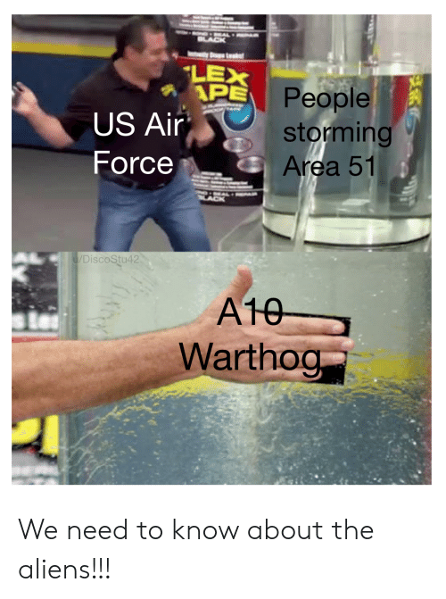 a10 warthog: LEX  APE  People  US Air storming  Area 51  Force  /DiscoStu42  A10  Warthog We need to know about the aliens!!!