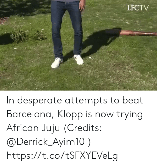 Barcelona, Desperate, and Memes: LFCTV In desperate attempts to beat Barcelona, Klopp is now trying African Juju (Credits: @Derrick_Ayim10 )  https://t.co/tSFXYEVeLg