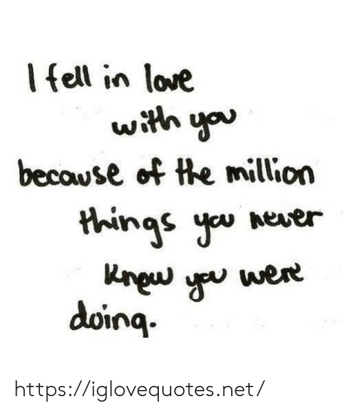 Love, Never, and Net: lfell in love  with you  becowse of the million  things you never  rewyu wer  δοηα https://iglovequotes.net/