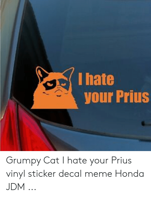 Sticker Decal: lhate  your PriuS Grumpy Cat I hate your Prius vinyl sticker decal meme Honda JDM ...