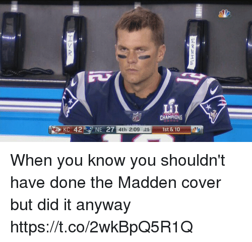 coeds: LI  CHAMPIONS  27 4th 2:09 25  1st & 10 When you know you shouldn't have done the Madden cover but did it anyway https://t.co/2wkBpQ5R1Q