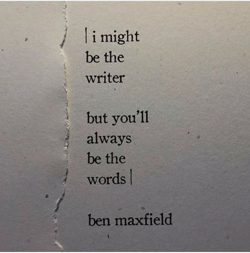 the words: li might  be the  writer  but you'll  always  be the  words  ben maxfield
