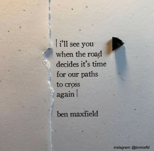 Instagram, Cross, and Time: li'11  see you  when the road  decides it's time  for our paths  to cross  again  ben maxfield  instagram: @bmmxfld