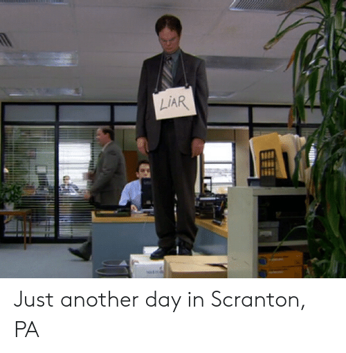 The Office, Another, and Scranton Pa: LIAR Just another day in Scranton, PA