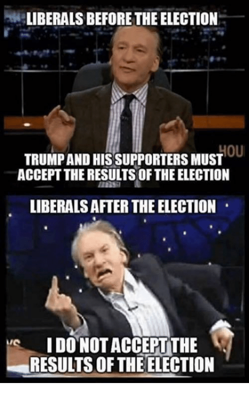 Memes, 🤖, and Election: LIBERALS BEFORE THE ELECTION  TRUMPAND HIS SUPPORTERS MUST  ACCEPT THE RESULTS OF THE ELECTION  LIBERALS AFTER THE ELECTION  IDO NOT ACCEPT THE  RESULTS OF THE ELECTION