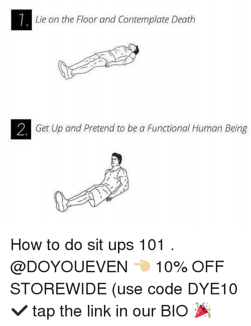 contemplate: Lie on the Floor and Contemplate Death  Get Up and Pretend to be a Functional Human Being How to do sit ups 101 . @DOYOUEVEN 👈🏼 10% OFF STOREWIDE (use code DYE10 ✔️ tap the link in our BIO 🎉