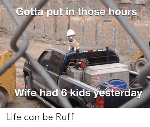 Can Be: Life can be Ruff