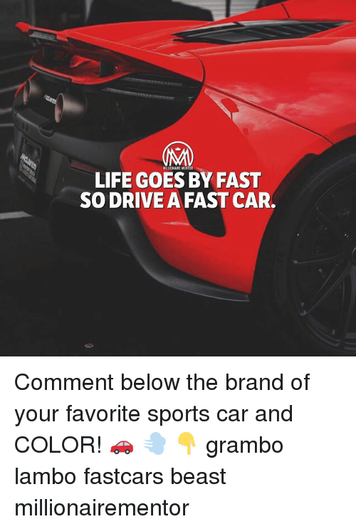 Drived: LIFE GOES BY FAST  SO DRIVE A FAST CAR. Comment below the brand of your favorite sports car and COLOR! 🚗 💨 👇 grambo lambo fastcars beast millionairementor