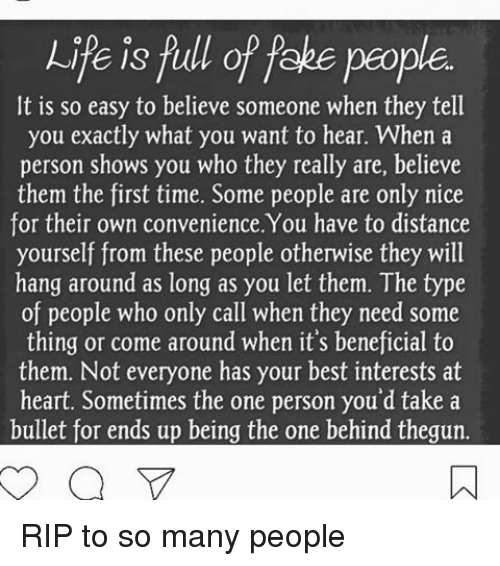 Life Is Full Of Fake People It Is So Easy To Believe Someone When