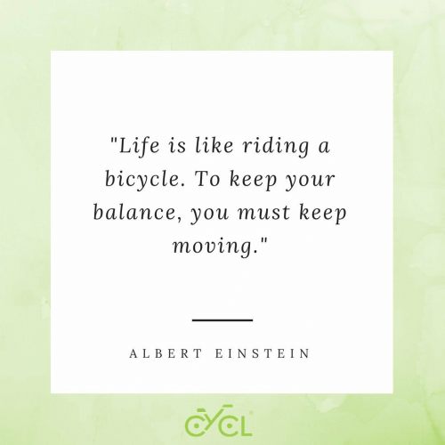 """ein: """"Life is like riding  bicycle. To kеер yоur  a  balance, you must keep  moving.""""  A LBERT EIN S TE IN  CL"""