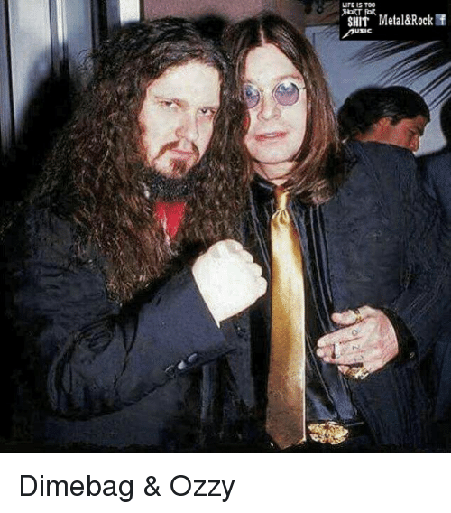 Ozzies: LIFE IS T00  XERT FOR  SHIT Metal&Rock Dimebag & Ozzy