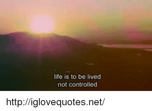 Life, Http, and Net: life is to be lived  not controlled http://iglovequotes.net/