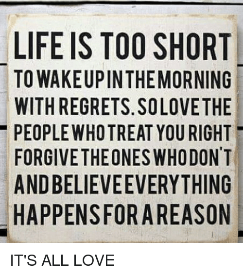 Life Is Too Short To Wakeupinthemorning With Regrets Solovethe