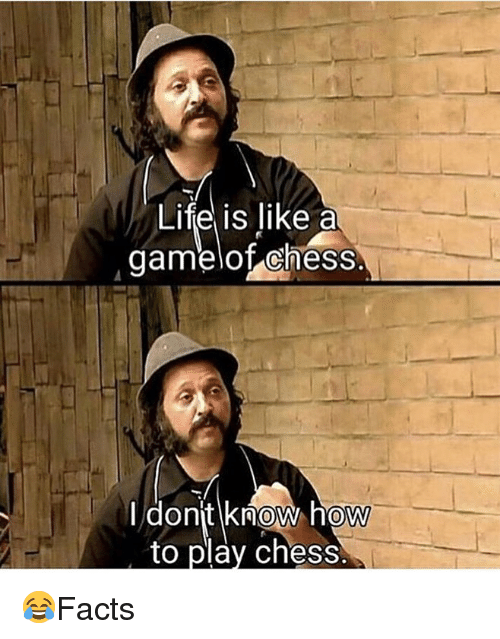 Memes, Chess, and 🤖: Lifel is likea  gamelof chess  0  0  to play chess. 😂Facts