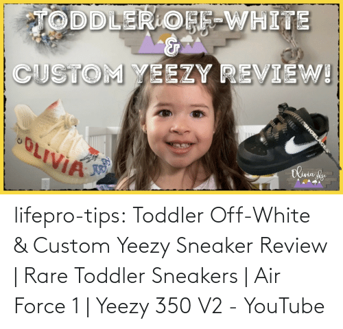 rare: lifepro-tips: Toddler Off-White & Custom Yeezy Sneaker Review | Rare Toddler Sneakers | Air Force 1 | Yeezy 350 V2 - YouTube