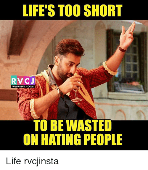 Memes, Too Short, and 🤖: LIFE'S TOO SHORT  RV CJ  WWW. RVCJ.COM  X  TO BE WASTED  ON HATING PEOPLE Life rvcjinsta