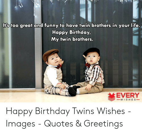 Lifs Its Too Great And Funny To Have Twin Brothers In Your