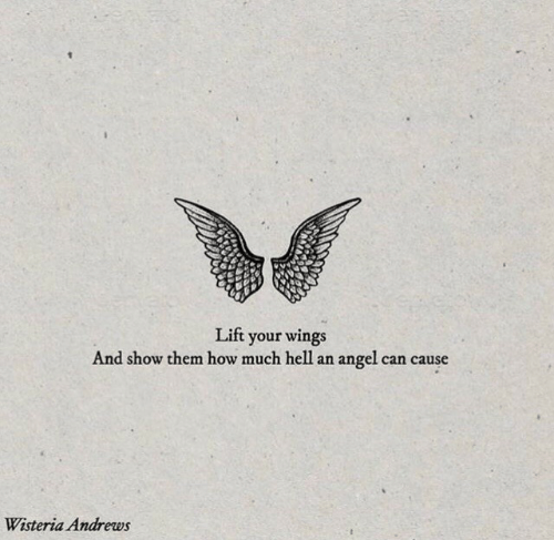 Wings: Lift your wings  And show them how much hel1  an angel can cause  Wisteria Andrews