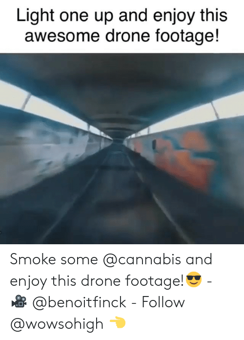 Drone, Memes, and Awesome: Light one up and enjoy this  awesome drone footage! Smoke some @cannabis and enjoy this drone footage!😎 - 🎥 @benoitfinck - Follow @wowsohigh 👈