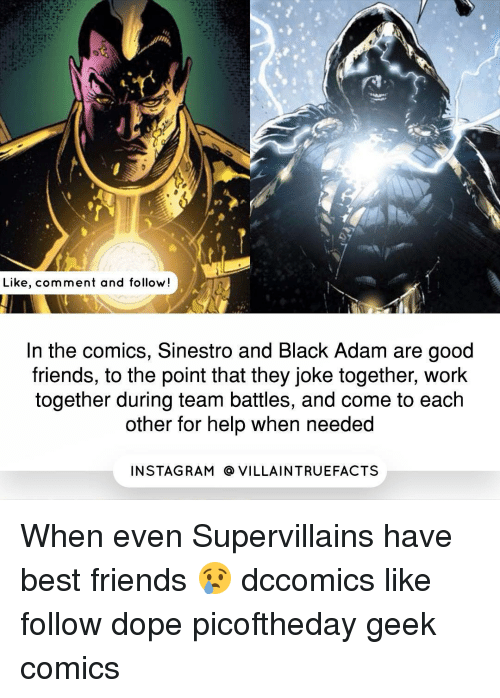 black adam: Like, comment and follow  In the comics, Sinestro and Black Adam are good  friends, to the point that they joke together, work  together during team battles, and come to each  other for help when needed  IN STAG RAM O VILLAINTRUEFACTS When even Supervillains have best friends 😢 dccomics like follow dope picoftheday geek comics