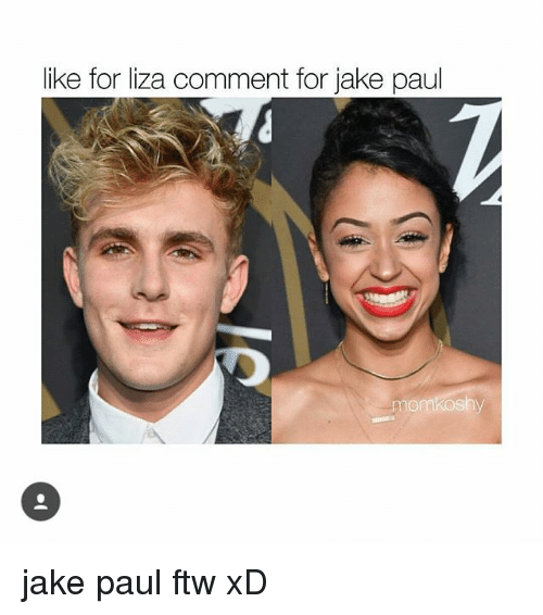 Ftw, Funny, and Jake Paul: like for liza comment for jake paul  momkoshy jake paul ftw xD
