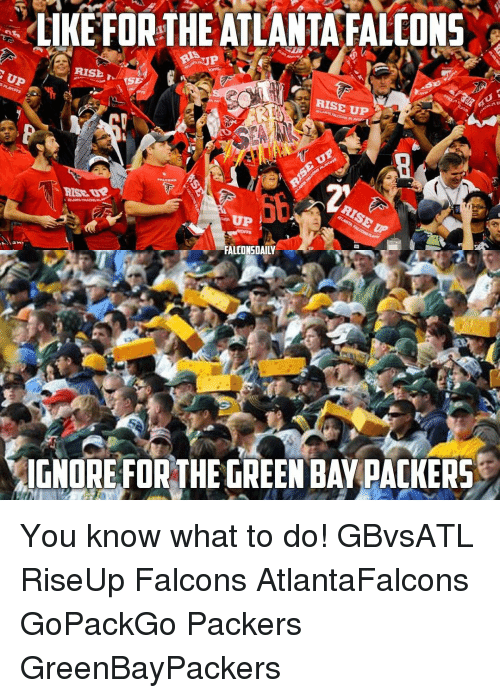 Green Bay Packers: LIKE FOR THE ATLANTA FALCONS  RISb  UP  RISE UP  UP  IGNORE FOR THE GREEN BAY PACKERS You know what to do! GBvsATL RiseUp Falcons AtlantaFalcons GoPackGo Packers GreenBayPackers