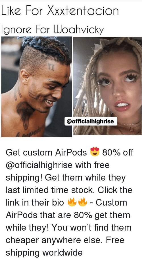 Xxxtentacion: Like For Xxxtentacion  Ignore For Woahvicky  @officialhighrise Get custom AirPods 😍 80% off @officialhighrise with free shipping! Get them while they last limited time stock. Click the link in their bio 🔥🔥 - Custom AirPods that are 80% get them while they! You won't find them cheaper anywhere else. Free shipping worldwide