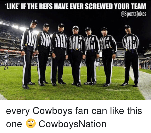 The Ref: LIKE IF THE REFS HAVEEVERSCREWED YOUR TEAM  OSportsJokes every Cowboys fan can like this one 🙄 CowboysNation