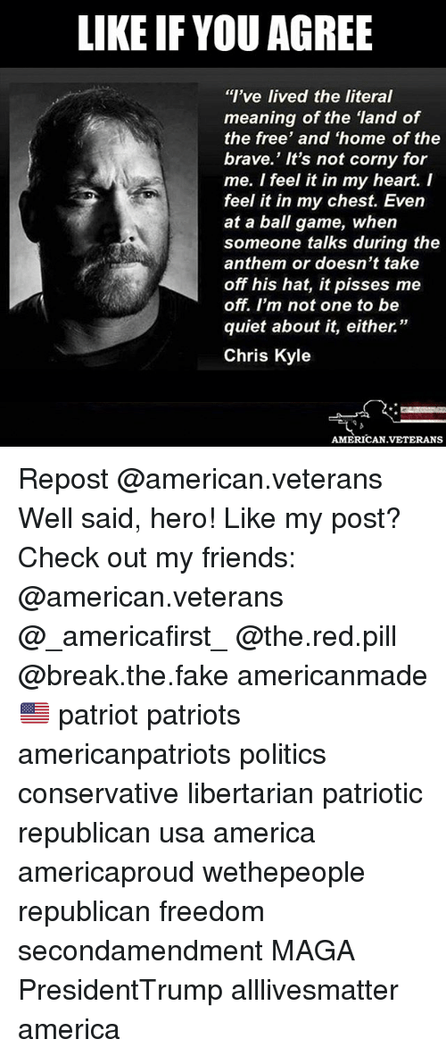 """Kylee: LIKE IF YOU AGREE  """"I've lived the literal  meaning of the land of  the free' and 'home of the  brave.' It's not corny for  me. I feel it in my heart. I  feel it in my chest. Even  at a ball game, when  someone talks during the  anthem or doesn't take  off his hat, it pisses me  off. I'm not one to be  quiet about it, either.""""  Chris Kyle  AMERICAN.VETERANS Repost @american.veterans Well said, hero! Like my post? Check out my friends: @american.veterans @_americafirst_ @the.red.pill @break.the.fake americanmade🇺🇸 patriot patriots americanpatriots politics conservative libertarian patriotic republican usa america americaproud wethepeople republican freedom secondamendment MAGA PresidentTrump alllivesmatter america"""