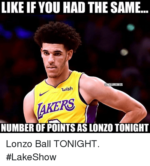Nba, You, and Ball: LIKE IF YOU HAD THE SAME...  NBAMEMES  wish  AKERS  NUMBER OF POINTS AS LONZO TONIGHT Lonzo Ball TONIGHT. #LakeShow