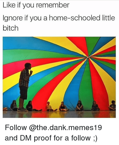 Proofs: Like if you remember  Ignore if you a home-schooled little  bitch Follow @the.dank.memes19 and DM proof for a follow ;)