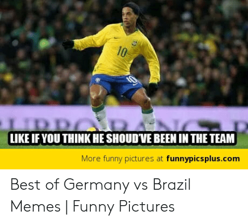 Vs Brazil: LIKE IF YOU THINK HE SHOUDVE BEEN IN THE TEAM  More funny pictures at funnypicsplus.com Best of Germany vs Brazil Memes   Funny Pictures