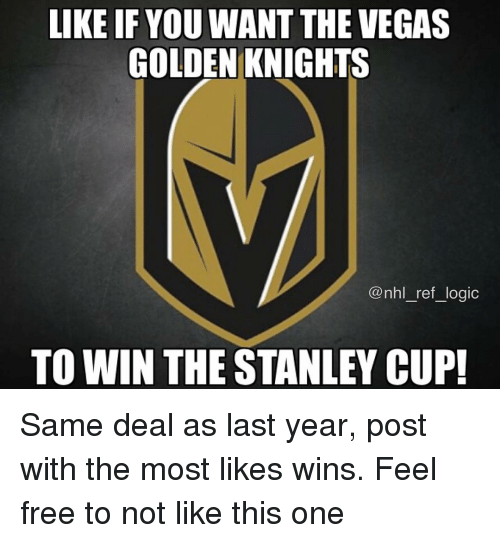 Logic, Memes, and National Hockey League (NHL): LIKE IF YOU WANT THE VEGAS  GOLDEN KNIGHTS  @nhl_ref_logic  TO WIN THE STANLEY CUP! Same deal as last year, post with the most likes wins. Feel free to not like this one