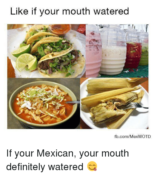 Mexican Word of the Day: Like if your mouth watered  fb.com/MexWOTD If your Mexican, your mouth definitely watered 😋